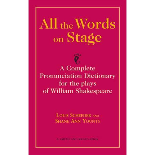 All the Words on Stage: A Complete Pronunciation Dictionary for the Plays of William Shakespeare