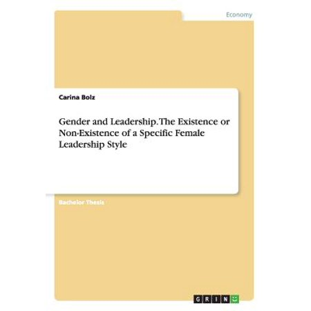 Gender and Leadership. the Existence or Non-Existence of a Specific Female Leadership Style ()