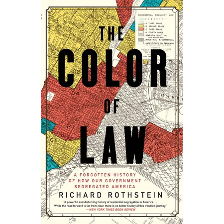 - The Color of Law : A Forgotten History of How Our Government Segregated America