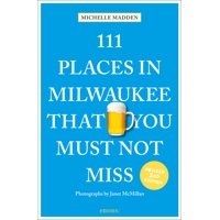 111 Places in Milwaukee That You Must Not Miss (Paperback)