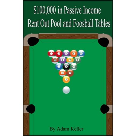 $100,000 in Easy Passive Income: Rent Out Pool and Foosball Tables -