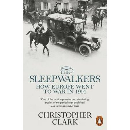 The Sleepwalkers: How Europe Went to War in 1914 (A Boy Went To War In 1914)