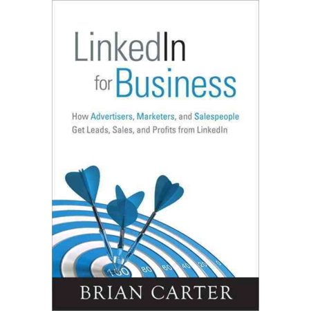 Linkedin For Business  How Advertisers  Marketers  And Salespeople Get Leads  Sales And Profits From Linkedin