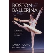 Boston Ballerina : A Dancer, a Company, an Era