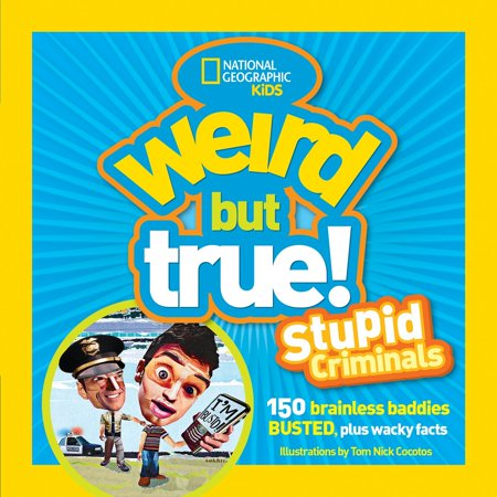 Weird But True: Stupid Criminals : 100 Brainless Baddies Busted, Plus Wacky (Criminal Case Mysteries Of The Past Apk)
