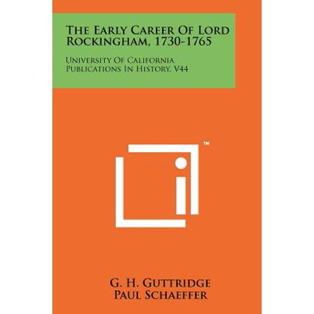 The Early Career of Lord Rockingham, 1730-1765 : University of California Publications in History, -