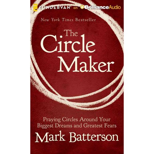 The Circle Maker: Praying Circles Around Your Biggest Dreams and Greatest Fears: Library Edition