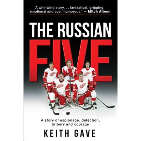 The Russian Five : A Story of Espionage, Defection, Bribery and Courage