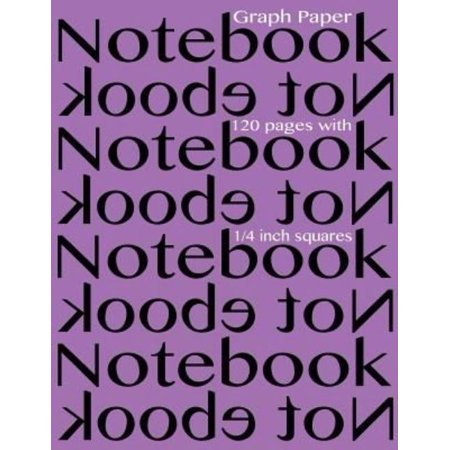 Graph Paper Notebook 1 4 Inch Squares 120 Pages  Notebook Not Ebook Graph Paper Notebook With 1 4 Inch Squares  Perfect Bound  Ideal For Graphs  Math
