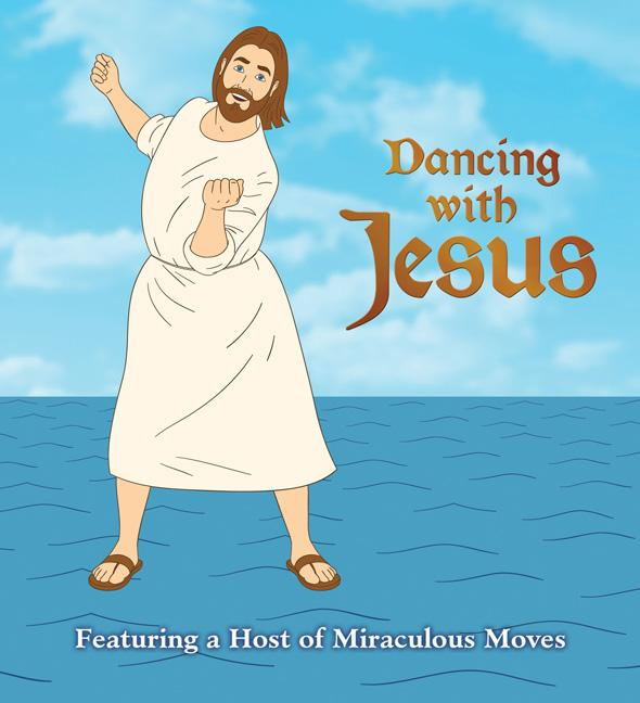 Dancing with Jesus : Featuring a Host of Miraculous Moves