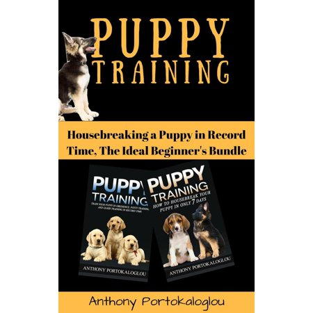 Puppy Training: Housebreaking a Puppy in Record Time, The Ideal Beginner's Bundle -
