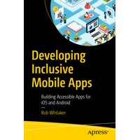 Developing Inclusive Mobile Apps: Building Accessible Apps for IOS and Android (Paperback)