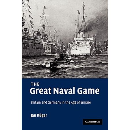 The Great Naval Game : Britain and Germany in the Age of (German Naval Uniforms)