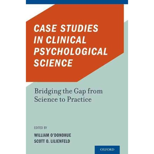 Case Studies in Clinical Psychological Science: Bridging the Gap from Science to Practice