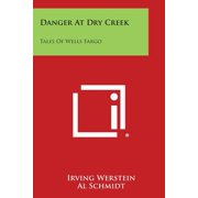 Danger at Dry Creek : Tales of Wells Fargo
