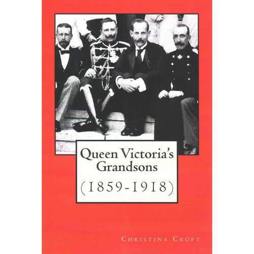 Queen Victoria's Grandsons 1859-1918 by