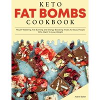 Keto Diet Cookbook: Keto Fat Bombs Cookbook: Mouth-Watering, Fat Burning and Energy Boosting Treats for Busy People Who Want To Lose Weight (Paperback)