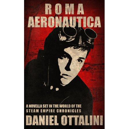 Roma Aeronautica: A Novella of the Steam Empire Chronicles - eBook ()