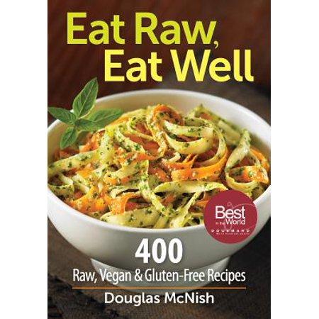 Eat Raw, Eat Well : 400 Raw, Vegan and Gluten-Free