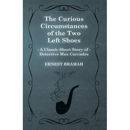 The Curious Circumstances of the Two Left Shoes (A Classic Short Story of Detective Max Carrados) - eBook ()