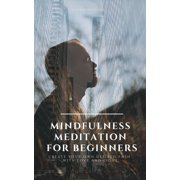 Mindfulness Meditation for Beginners Create Your Own Desired Path With Love and Light - eBook