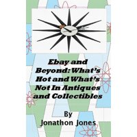 Ebay and Beyond: Whats Hot and Whats Not In Antiques and Collectibles - eBook