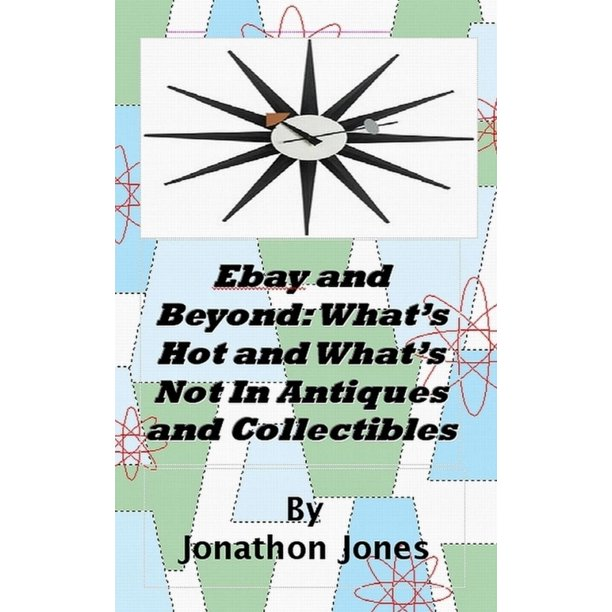 Ebay and Beyond: What's Hot and What's Not In Antiques and Collectibles - eBook