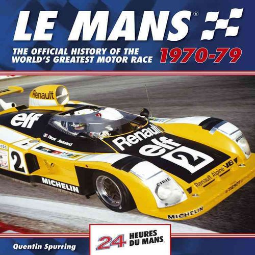 Le Mans: The Official History of the World's Greatest Motor Race 1970-79