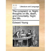 The Complaint : Or, Night-Thoughts on Life, Death, and Immortality. Night the Fifth.