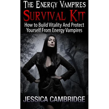 Energy Vampires Survival Kit: How To Build Vitality And Protect Yourself From Energy Vampires - eBook (Build It Yourself Woodworking Kit)