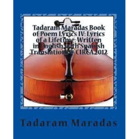Tadaram Maradas Book Of Poem Lyrics Iv  Lyrics Of A Lifetime  Written In English With Spanish Translations  C  Circa 2012