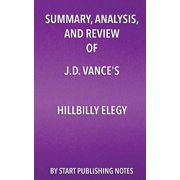 Summary, Analysis, and Review of J.D. Vance's Hillbilly Elegy : A Memoir of a Family and a Culture in Crisis