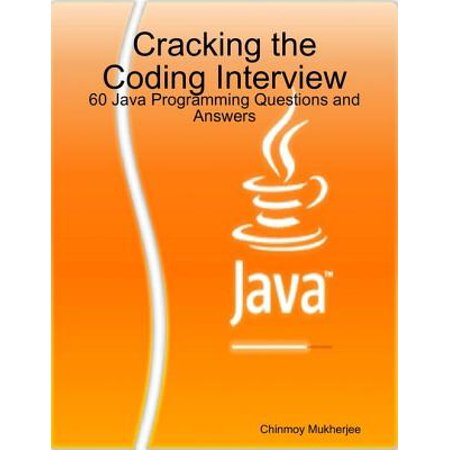 Cracking the Coding Interview: 60 Java Programming Questions and Answers - eBook ()