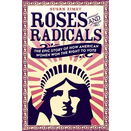 Roses and Radicals : The Epic Story of How American Women Won the Right to