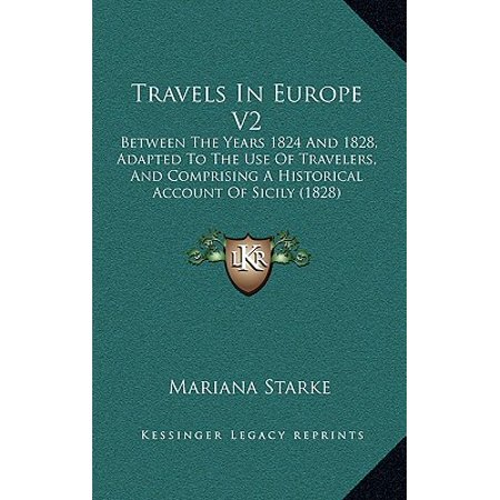 Travels in Europe V2 : Between the Years 1824 and 1828, Adapted to the Use of Travelers, and Comprising a Historical Account of Sicily