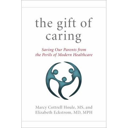 The Gift Of Caring  Saving Our Parents From The Perils Of Modern Healthcare