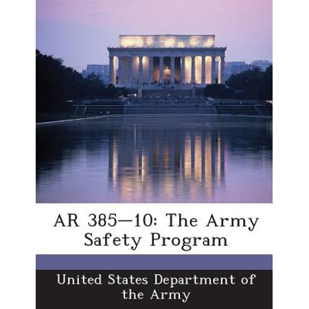 AR 385-10 : The Army Safety Program (Ar 385 10 The Army Safety Program Provides)