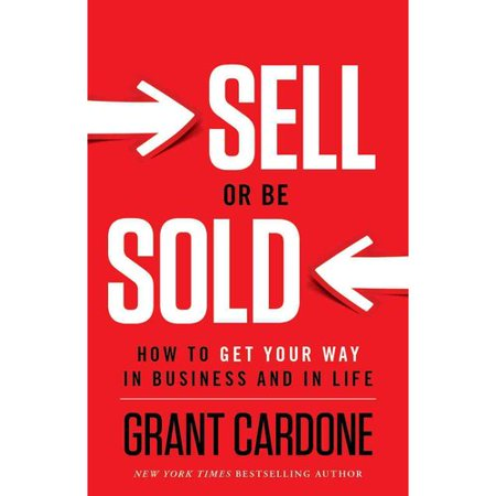 Sell Or Be Sold  How To Get Your Way In Business And In Life