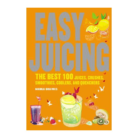 Easy Juicing : The Best 100 Juices, Crushes, Smoothies, Coolers, and (Best Ice For Smoothies)