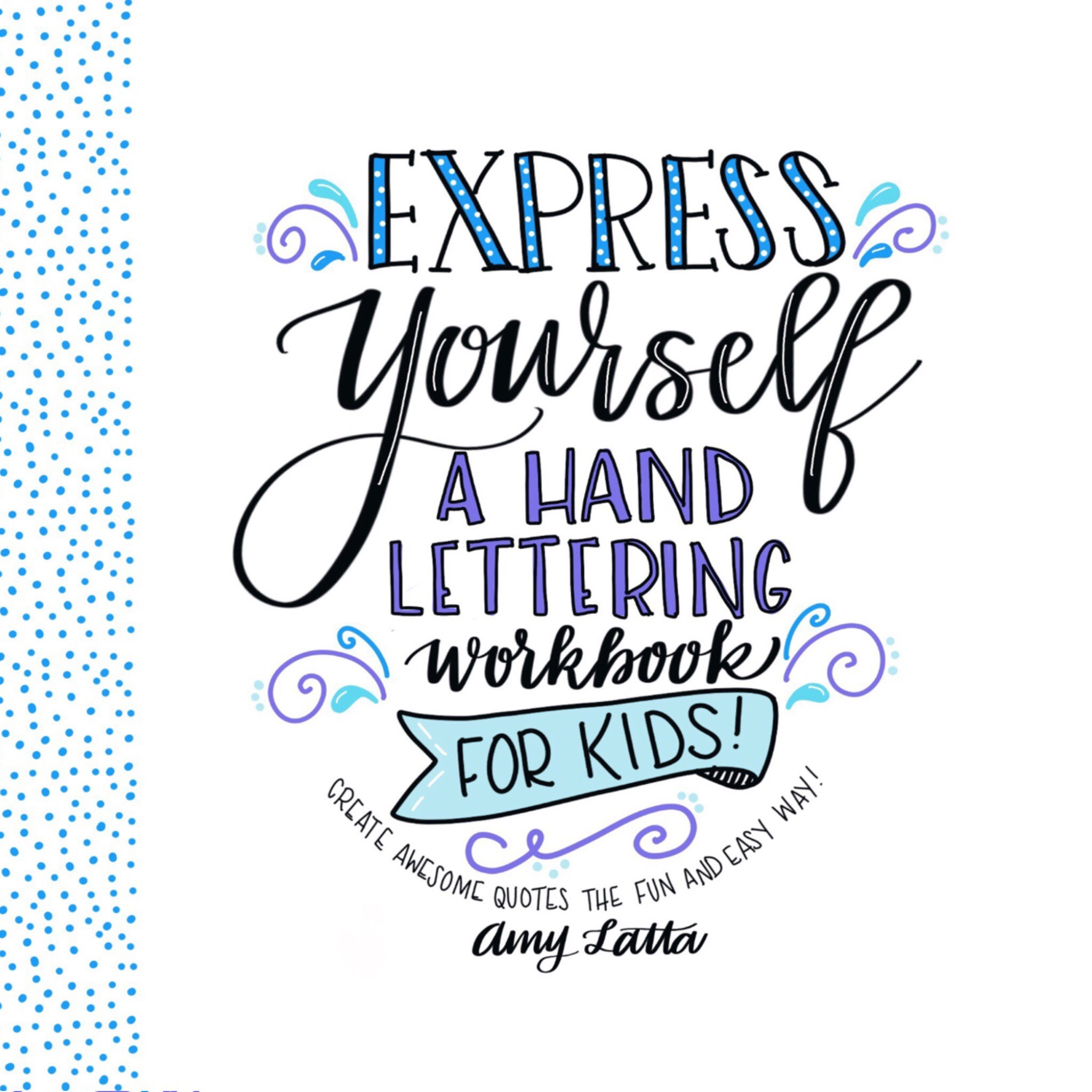 Express Yourself: A Hand Lettering Workbook for Kids : Create Awesome Quotes the Fun & Easy Way!