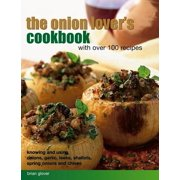 The Onion Lover's Cookbook: With Over 100 Recipes : Knowing and Using Onions, Garlic, Leeks, Shallots, Spring Onions and Chives