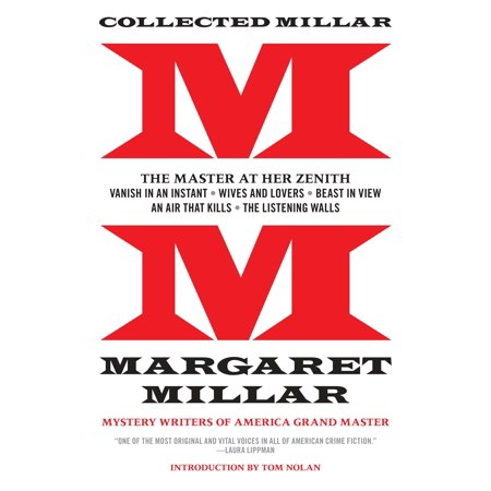Collected Millar: The Master at Her Zenith: Vanish in an Instant; Wives and Lovers; Beast in View; An Air That Kills; The Listening