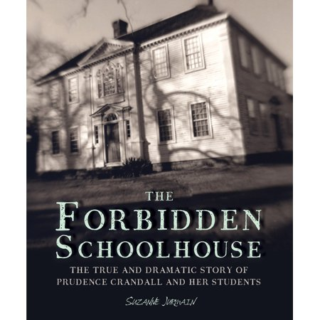 The Forbidden Schoolhouse : The True and Dramatic Story of Prudence Crandall and Her Students - Short Halloween Stories For Students