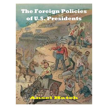 The Foreign Policies of U.S. Presidents - eBook (Best Foreign Policy Presidents)