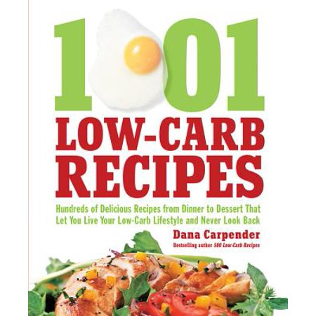 1,001 Low-Carb Recipes : Hundreds of Delicious Recipes from Dinner to Dessert That Let You Live Your Low-Carb Lifestyle and Never Look Back