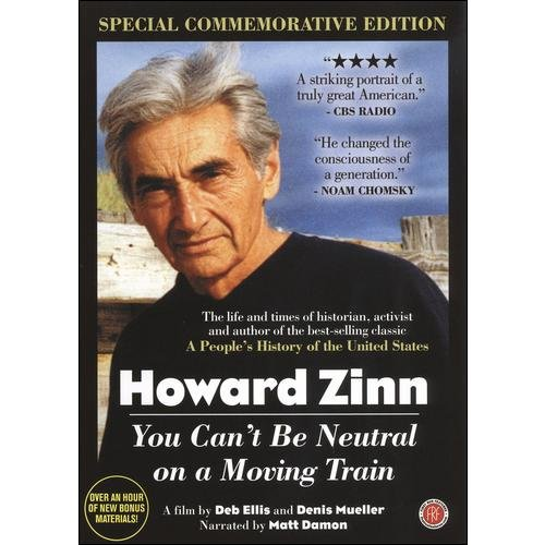 Howard Zinn: You Can't Be Neutral On A Moving Train (Special Commemorative Edition)