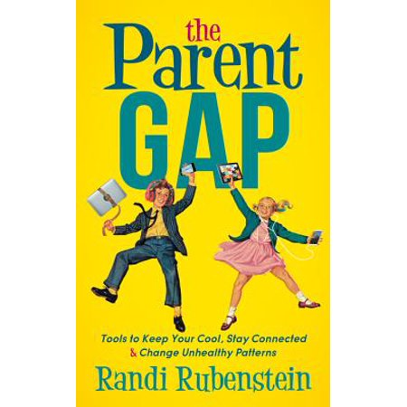 The Parent Gap : Tools to Keep Your Cool, Stay Connected and Change Unhealthy