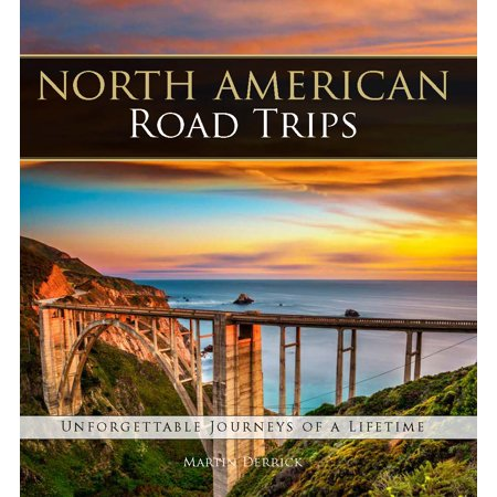 North american road trips : unforgettable journeys of a lifetime: