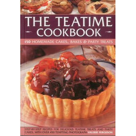 The Teatime Cookbook - 150 Homemade Cakes, Bakes & Party Treats : Delectable Recipes for Afternoon Teas and Party Cakes, Shown in 450 Step-By-Step (Best Tea Party Recipes)