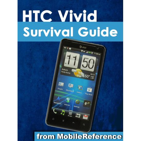 HTC Vivid Survival Guide: Step-by-Step User Guide for Droid Vivid: Getting Started, Downloading FREE eBooks, Using eMail, Photos and Videos, and Surfing the Web -